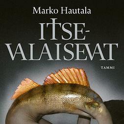 Hautala, Marko - Itsevalaisevat, äänikirja