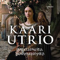 Utrio, Kaari - Aatelisneito, porvaristyttö, äänikirja