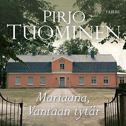 Tuominen, Pirjo - Mariaana, Vantaan tytär, audiobook
