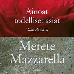 Mazzarella, Merete - Ainoat todelliset asiat: Vuosi elämästä, audiobook