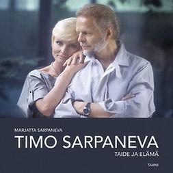 Sarpaneva, Marjatta - Timo Sarpaneva: Taide ja elämä, audiobook