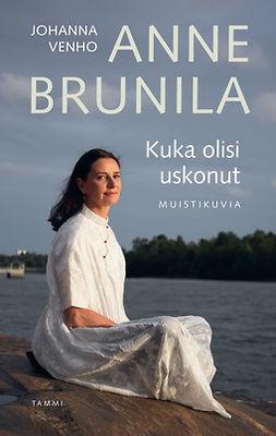 Brunila, Anne - Kuka olisi uskonut: Muistikuvia, e-kirja
