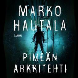 Hautala, Marko - Pimeän arkkitehti, audiobook