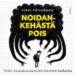 Pöyhönen, Virpi - Noidankehästä pois: Voiko koulukiusaamisen kierteen katkaista, audiobook