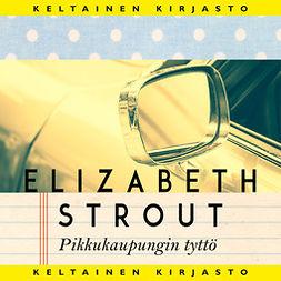 Strout, Elizabeth - Pikkukaupungin tyttö: Amy ja Isabelle, äänikirja