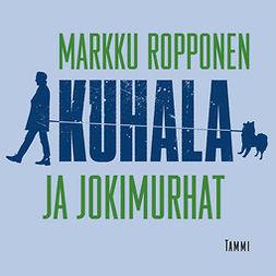 Ropponen, Markku - Kuhala ja jokimurhat, äänikirja