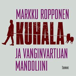 Ropponen, Markku - Kuhala ja vanginvartijan mandoliini, audiobook