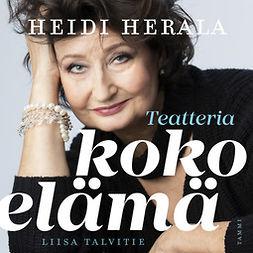 Talvitie, Liisa - Heidi Herala : Teatteria koko elämä, äänikirja