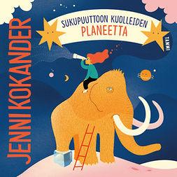 Kokander, Jenni - Sukupuuttoon kuolleiden planeetta, audiobook