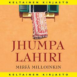 Lahiri, Jhumpa - Missä milloinkin, äänikirja
