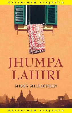 Lahiri, Jhumpa - Missä milloinkin, ebook