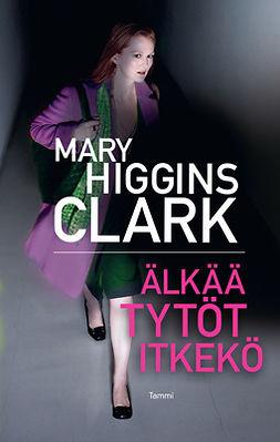 Clark, Mary Higgins - Älkää tytöt itkekö, e-kirja