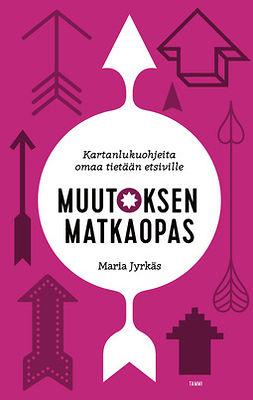Jyrkäs, Maria - Muutoksen matkaopas: Kartanlukuohjeita omaa tietään etsiville, e-kirja
