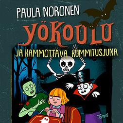 Noronen, Paula - Yökoulu ja kammottava kummitusjuna, äänikirja