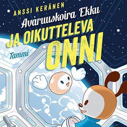 Keränen, Anssi - Avaruuskoira Ekku ja oikutteleva Onni, audiobook