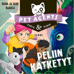Kaarla, Riina ja Sami - Peliin kätketyt. Pet Agents 4, äänikirja