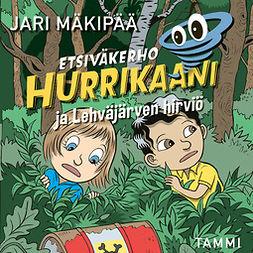 Mäkipää, Jari - Etsiväkerho Hurrikaani ja Lehväjärven hirviö, äänikirja