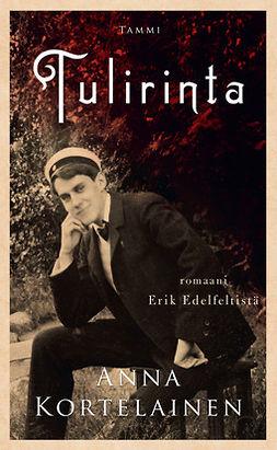 Kortelainen, Anna - Tulirinta: Romaani Erik Edelfeltistä, e-kirja