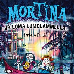 Cantini, Barbara - Mortina ja loma Lumolammella, äänikirja