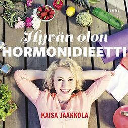 Jaakkola, Kaisa - Hyvän olon hormonidieetti, äänikirja