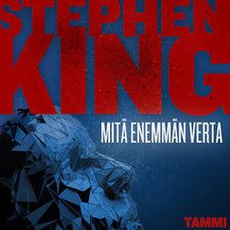 King, Stephen - Mitä enemmän verta, äänikirja