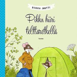 Jäntti, Riikka - Pikku hiiri telttaretkellä, audiobook