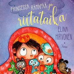 Hirvonen, Elina - Prinsessa Rämäpää ja riitataika, audiobook