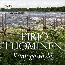 Tuominen, Pirjo - Kuningasväylä: Kokemäki-sarja 2, äänikirja