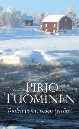 Tuominen, Pirjo - Tulen pojat, veden tyttäret: Kokemäki-sarja 3, e-kirja