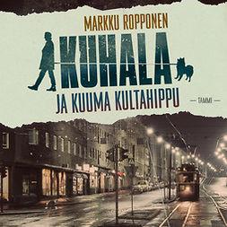 Ropponen, Markku - Kuhala ja kuuma kultahippu, äänikirja