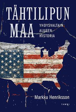 Henriksson, Markku - Tähtilipun maa: Yhdysvaltain alueen historia, e-kirja
