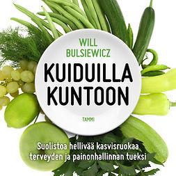 Bulsiewicz, Will - Kuiduilla kuntoon: Suolistoa hellivää kasvisruokaa terveyden ja painonhallinnan tueksi, äänikirja