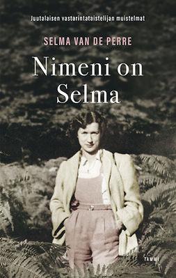 Perre, Selma van de - Nimeni on Selma: Juutalaisen vastarintataistelijan muistelmat, e-kirja