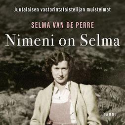 Perre, Selma van de - Nimeni on Selma: Juutalaisen vastarintataistelijan muistelmat, äänikirja