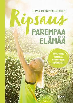 Koskinen-Papunen, Ripsa - Ripsaus parempaa elämää: Vaivattomia vinkkejä hyvinvoinnin lisäämiseksi, e-kirja