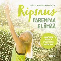 Koskinen-Papunen, Ripsa - Ripsaus parempaa elämää: Vaivattomia vinkkejä hyvinvoinnin lisäämiseksi, äänikirja