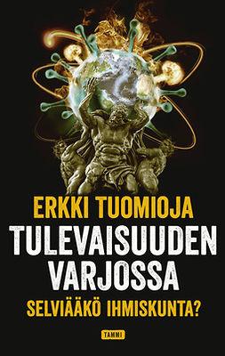 Tuomioja, Erkki - Tulevaisuuden varjossa: Selviääkö ihmiskunta?, e-kirja
