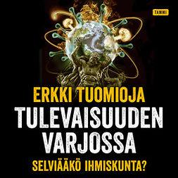 Tuomioja, Erkki - Tulevaisuuden varjossa: Selviääkö ihmiskunta?, äänikirja