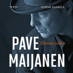 Saarela, Tommi - Pave Maijanen - Elämän nälkä, äänikirja