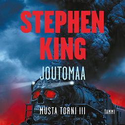 King, Stephen - Joutomaa: Musta torni III, audiobook