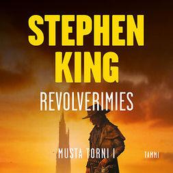 King, Stephen - Revolverimies: Musta torni I, äänikirja