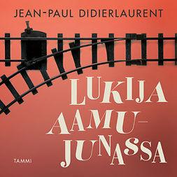 Didierlaurent, Jean-Paul - Lukija aamujunassa, äänikirja
