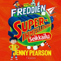 Pearson, Jenny - Freddien superihmeellinen seikkailu: Book 1, äänikirja