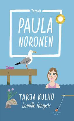 Noronen, Paula - Tarja Kulho - Lomille lompsis, e-kirja