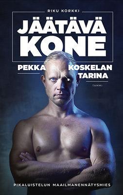 Korkki, Riku - Jäätävä kone - Pekka Koskelan tarina, e-bok