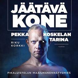 Korkki, Riku - Jäätävä kone - Pekka Koskelan tarina, audiobook