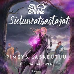 Dahlgren, Helena - Star Stable. Sielunratsastajat #3: Pimeys laskeutuu, äänikirja