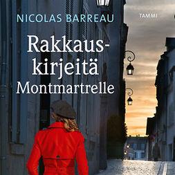 Barreau, Nicolas - Rakkauskirjeitä Montmartrelle, äänikirja