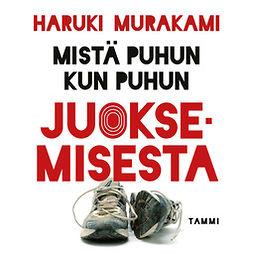 Murakami, Haruki - Mistä puhun kun puhun juoksemisesta, äänikirja