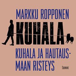 Ropponen, Markku - Kuhala ja hautausmaan risteys, äänikirja